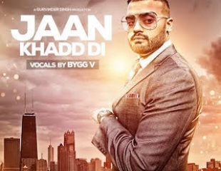 Bygg V - Jaan Khadd Di (Out Now)