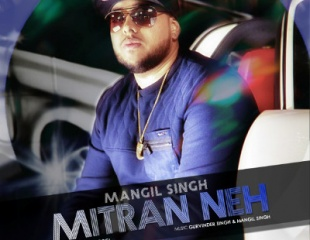 Mangil Singh ft Tanveer Goggi - Mitran Neh (Out Now)