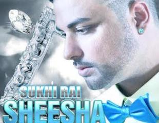 Sukhi Rai - Sheesha - Music: Harvi Bhachu, Lyrics: Pardeep Sandhu