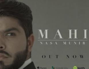 Nasa Munir - Mahi (Out Now)