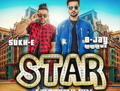 B Jay Randhawa ft. Sukh-E - Star (Video)