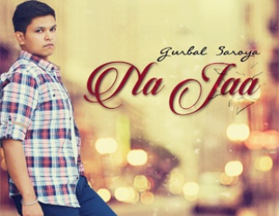 Gurbal Saroya - Na Jaa (Out Now)