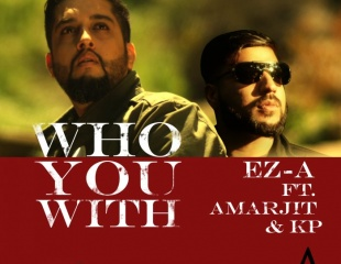 EZ-A ft KP & Amarjit - Who You With (Out Now)