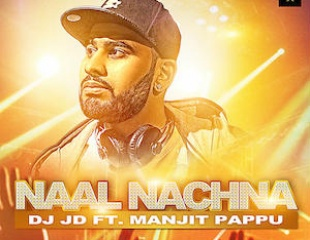 DJ JD ft Manjit Pappu - Naal Nachna (Out Now)